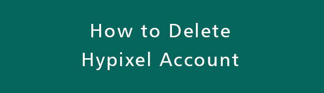 Delete-Hypixel-Account