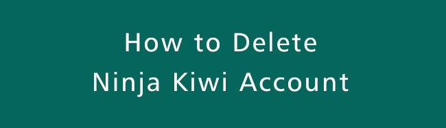 Delete-ninja-kiwi-Account