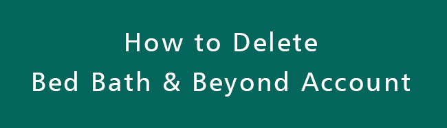 Delete-Bed-Bath-and-Beyond-Account