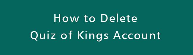 Delete-Quiz-of-Kings-Account