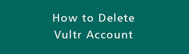 Delete-vultr-Account