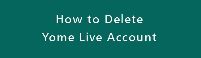 Delete-Yome-Live-Account