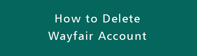 Delete-Wayfair-Account